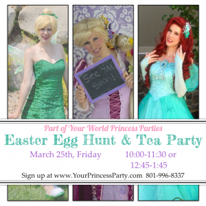 Part of Your World Princess Easter Egg Hunt and Tea Party…sign up now! (Utah Only)