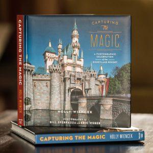 Capturing the Magic: A Photographic Celebration of the Disneyland Resort Book!