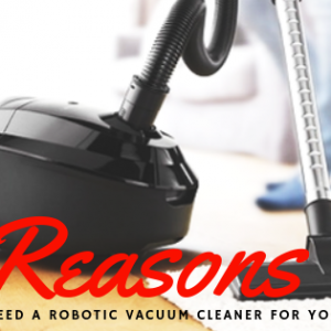 6 Reasons Why You Need a Robotic Vacuum Cleaner for Your Home